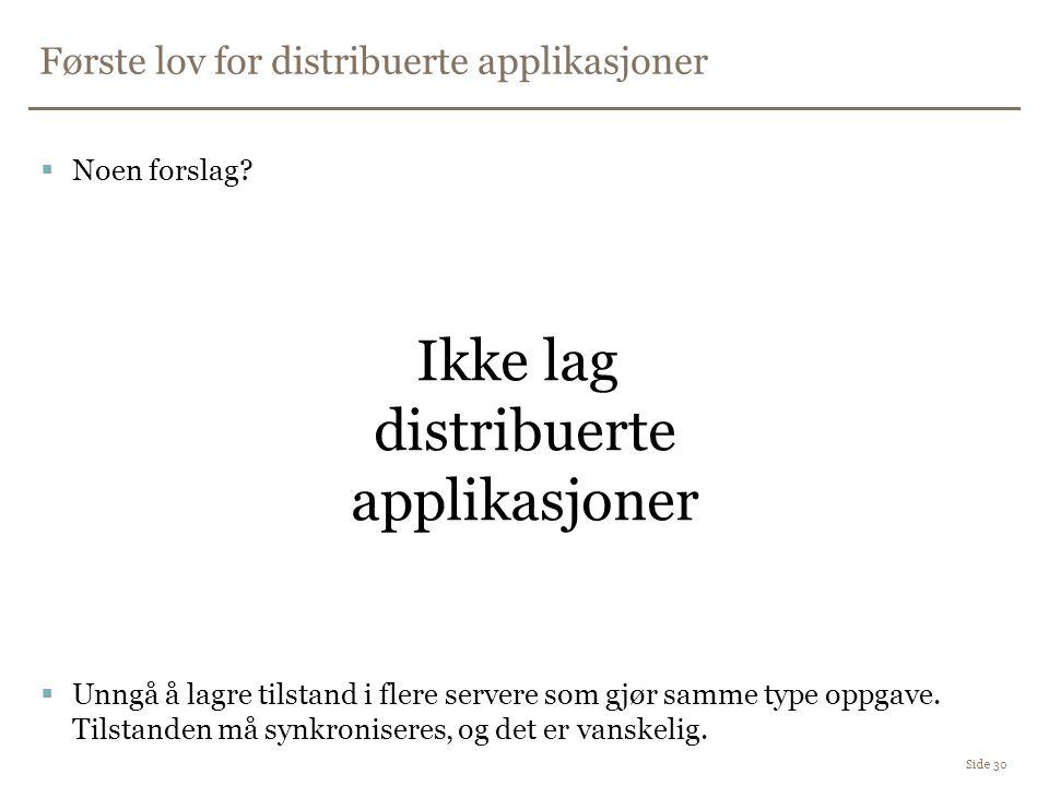 Første lov for distribuerte applikasjoner Side 30  Noen forslag.