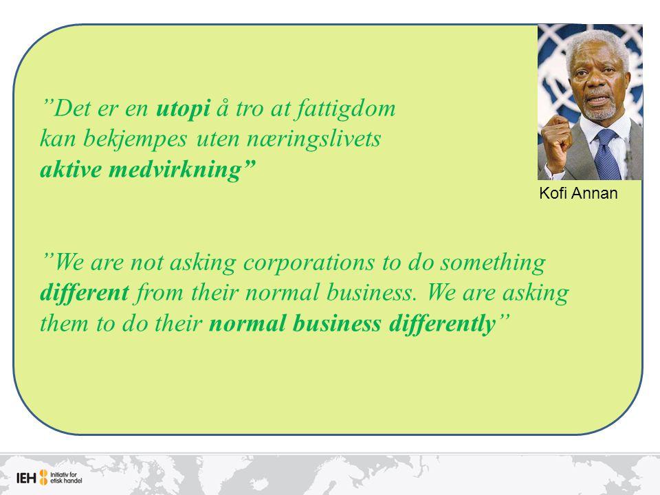 Det er en utopi å tro at fattigdom kan bekjempes uten næringslivets aktive medvirkning We are not asking corporations to do something different from their normal business.