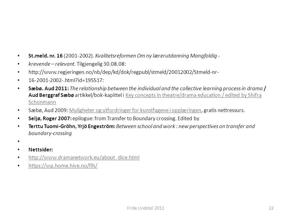 St.meld. nr. 16 (2001-2002). Kvalitetsreformen Om ny lærerutdanning Mangfoldig - krevende – relevant. Tilgjengelig 30.08.08: http://www.regjeringen.no