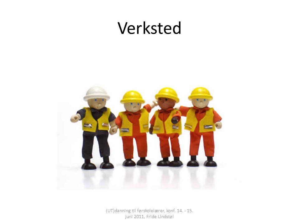 Verksted (UT)danning til førskolelærer, konf. 14. - 15. juni 2011, Fride Lindstøl