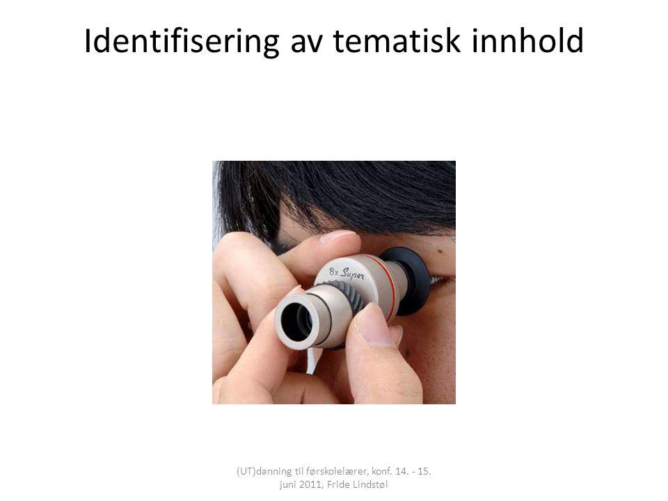Identifisering av tematisk innhold (UT)danning til førskolelærer, konf. 14. - 15. juni 2011, Fride Lindstøl