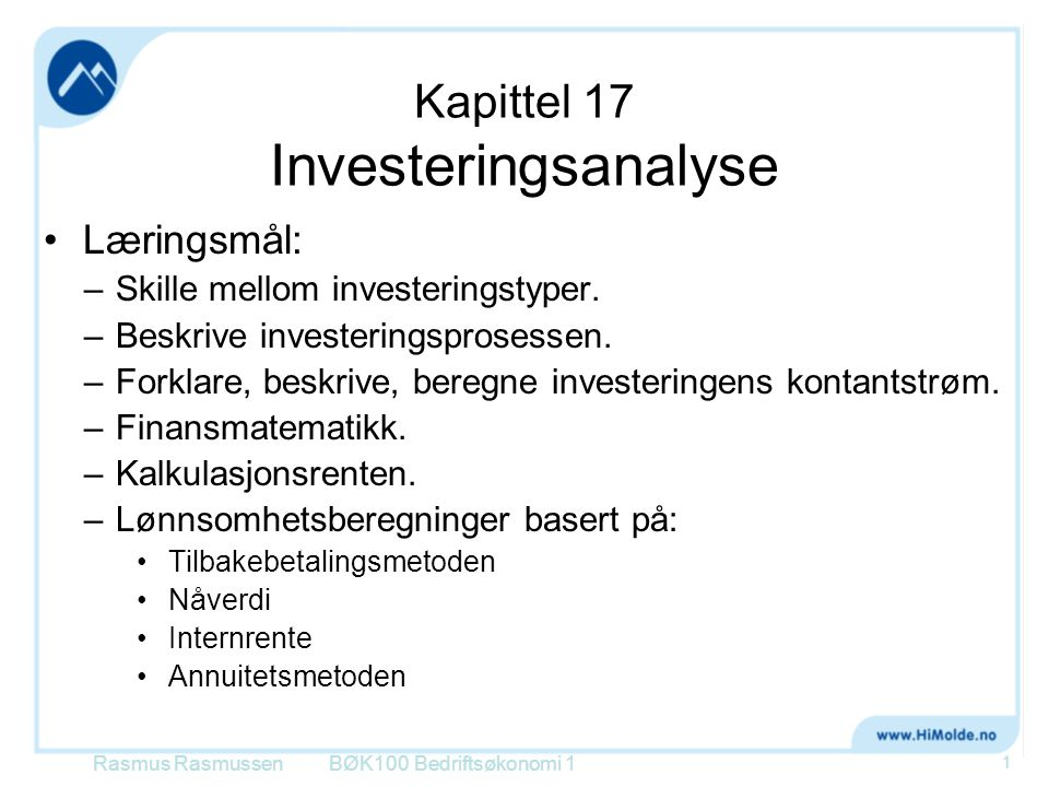 Kapittel 17 Investeringsanalyse Læringsmål: –Skille mellom investeringstyper. –Beskrive investeringsprosessen. –Forklare, beskrive, beregne investerin