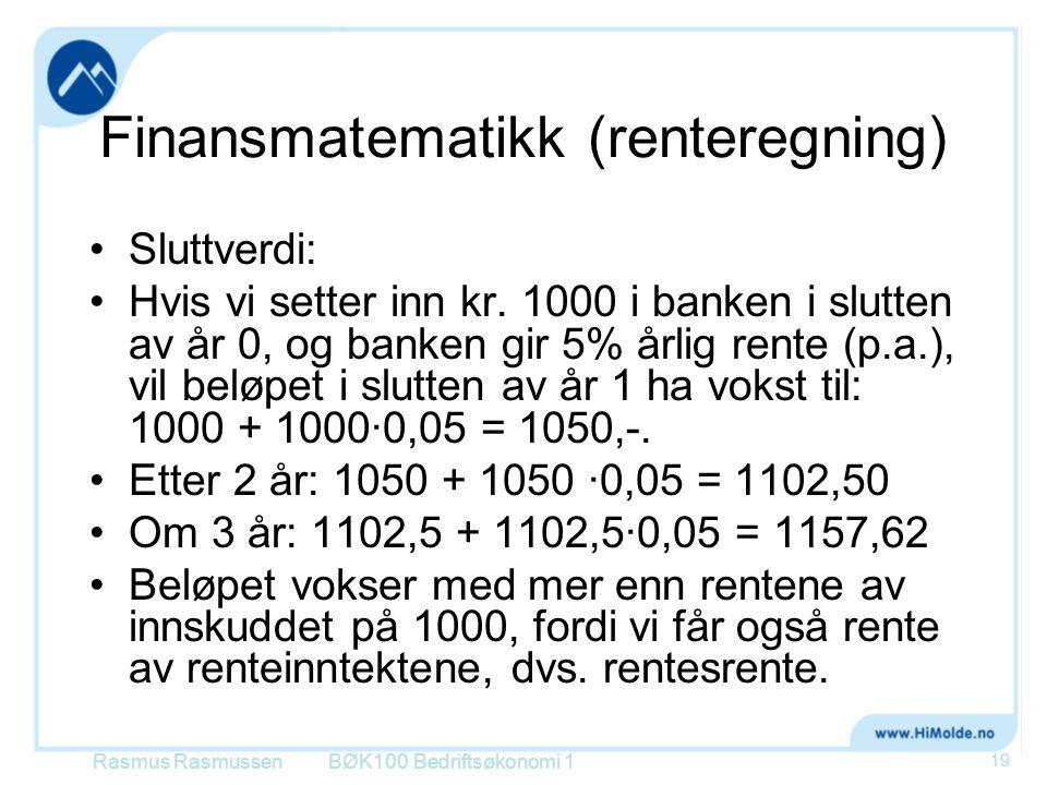 Finansmatematikk (renteregning) Sluttverdi: Hvis vi setter inn kr. 1000 i banken i slutten av år 0, og banken gir 5% årlig rente (p.a.), vil beløpet i