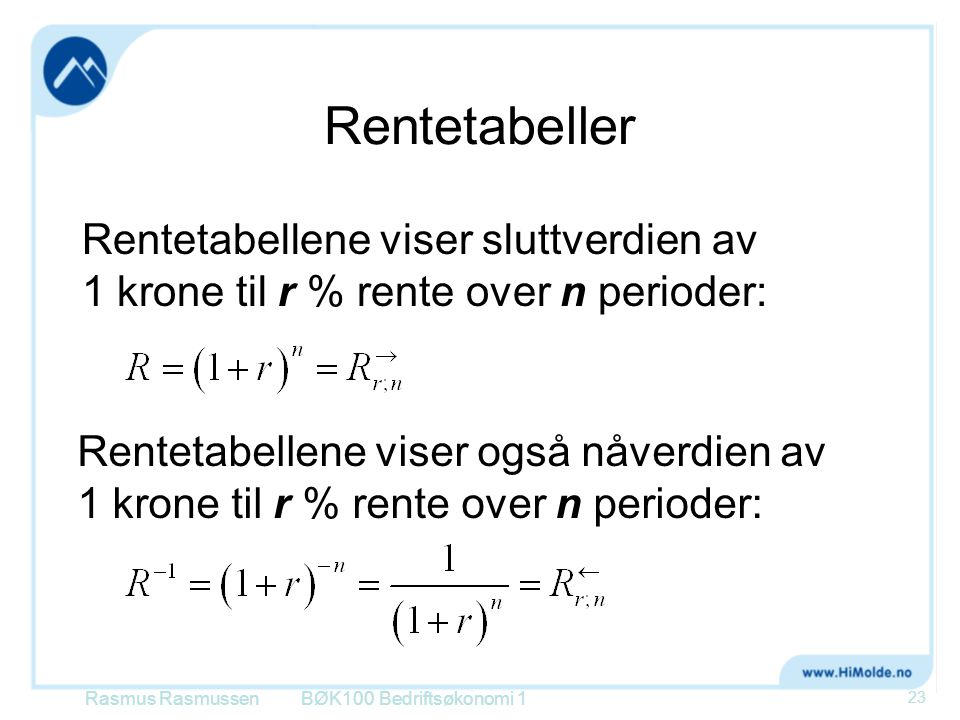 Rentetabeller Rentetabellene viser sluttverdien av 1 krone til r % rente over n perioder: Rasmus RasmussenBØK100 Bedriftsøkonomi 1 23 Rentetabellene v