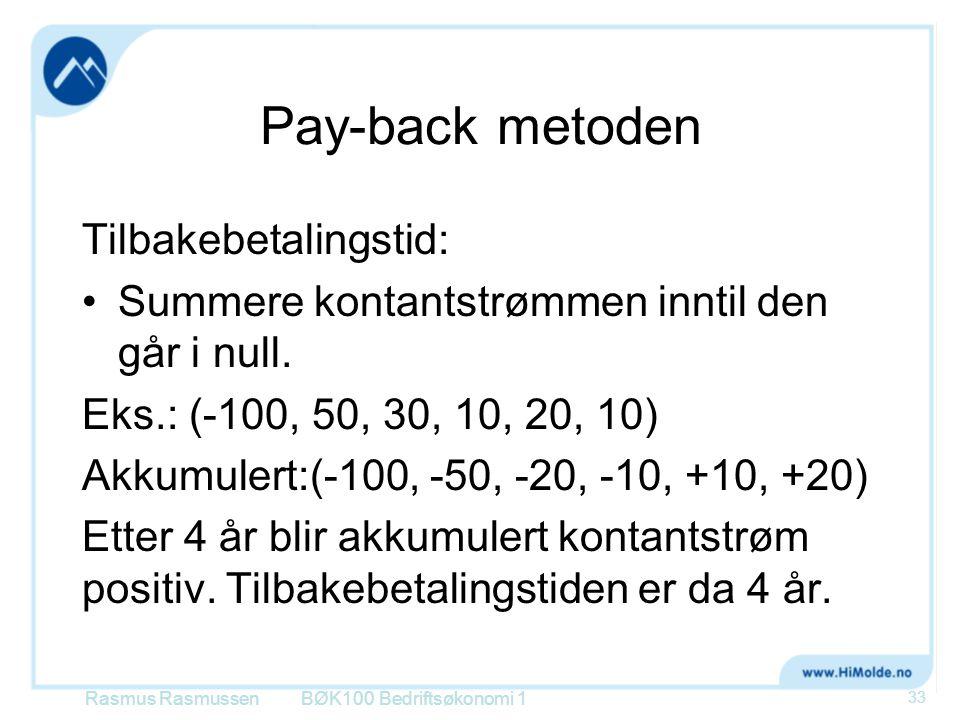 Pay-back metoden Tilbakebetalingstid: Summere kontantstrømmen inntil den går i null. Eks.: (-100, 50, 30, 10, 20, 10) Akkumulert:(-100, -50, -20, -10,