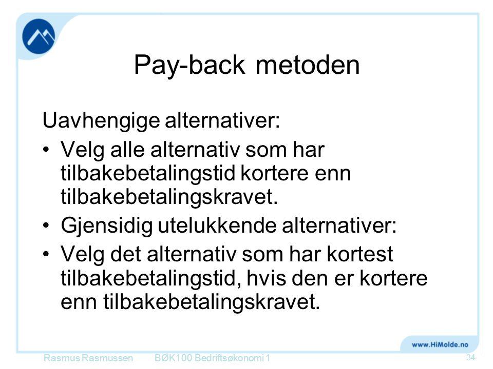 Pay-back metoden Uavhengige alternativer: Velg alle alternativ som har tilbakebetalingstid kortere enn tilbakebetalingskravet. Gjensidig utelukkende a