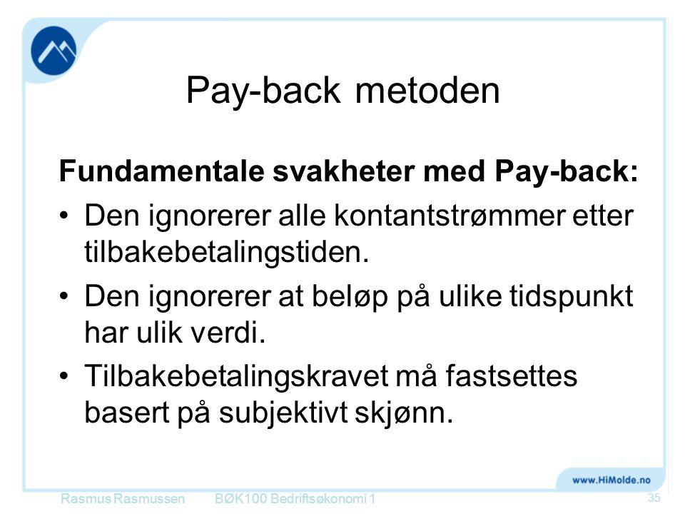 Pay-back metoden Fundamentale svakheter med Pay-back: Den ignorerer alle kontantstrømmer etter tilbakebetalingstiden. Den ignorerer at beløp på ulike