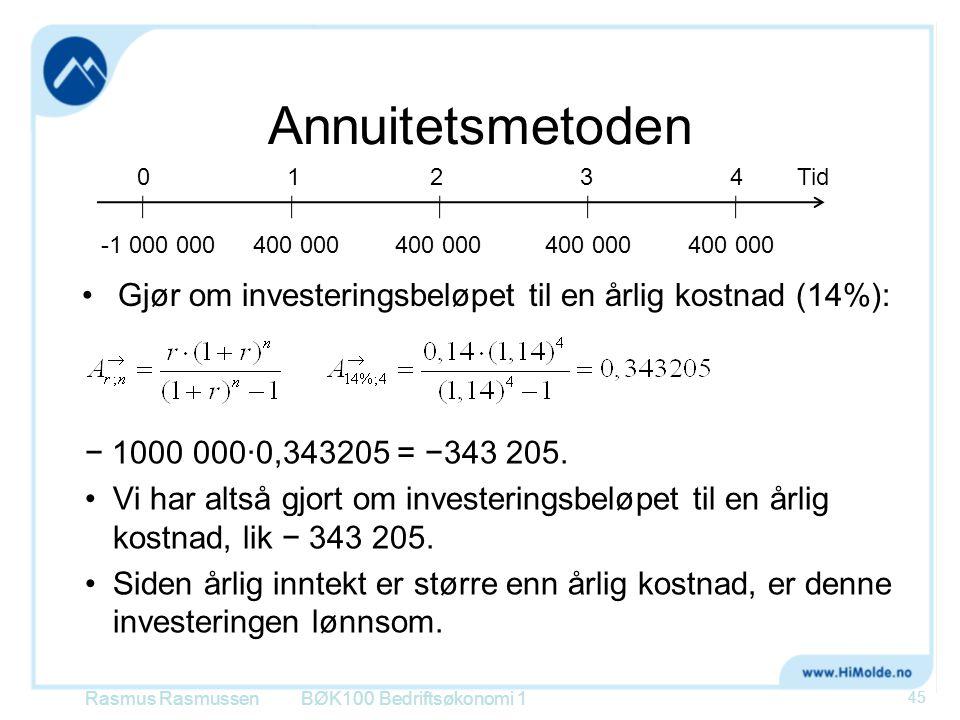 Annuitetsmetoden Gjør om investeringsbeløpet til en årlig kostnad (14%): Rasmus RasmussenBØK100 Bedriftsøkonomi 1 45 -1 000 000400 000 0124Tid3 400 00
