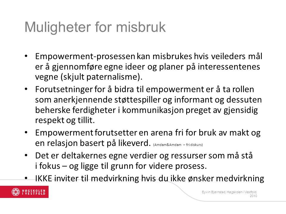 Eyvin Bjørnstad, Høgskolen i Vestfold, 2010 Muligheter for misbruk Empowerment-prosessen kan misbrukes hvis veileders mål er å gjennomføre egne ideer og planer på interessentenes vegne (skjult paternalisme).