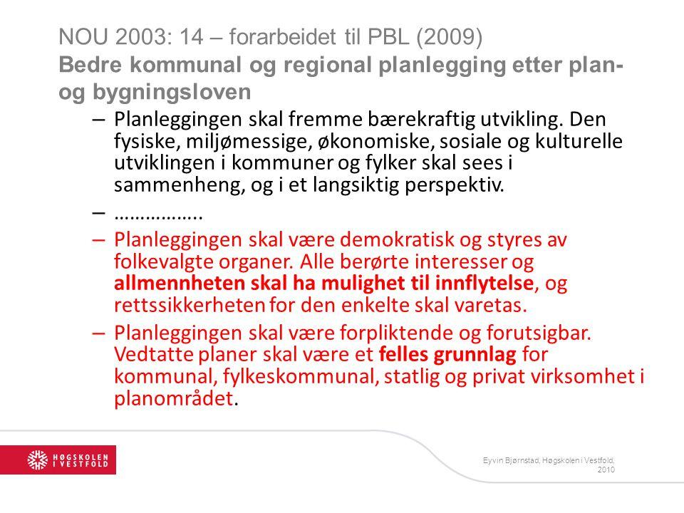 Eyvin Bjørnstad, Høgskolen i Vestfold, 2010 NOU 2003: 14 – forarbeidet til PBL (2009) Bedre kommunal og regional planlegging etter plan- og bygningsloven – Planleggingen skal fremme bærekraftig utvikling.