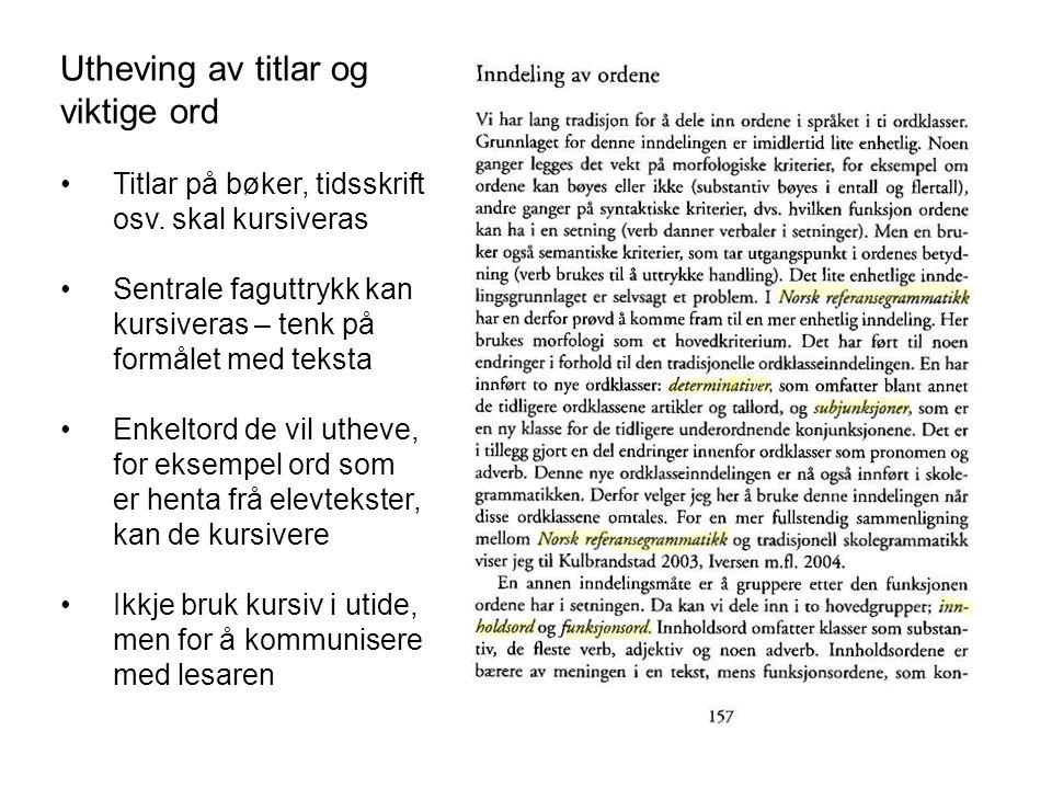 Utheving av titlar og viktige ord Titlar på bøker, tidsskrift osv. skal kursiveras Sentrale faguttrykk kan kursiveras – tenk på formålet med teksta En