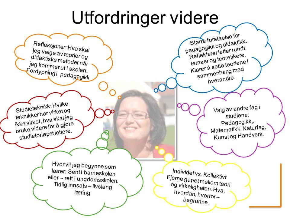 Utfordringer videre Større forståelse for pedagogikk og didaktikk. Reflekterer letter rundt temaer og teoretikere. Klarer å sette teoriene i sammenhen