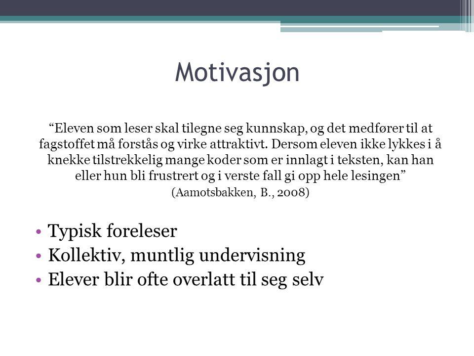 """Motivasjon """"Eleven som leser skal tilegne seg kunnskap, og det medfører til at fagstoffet må forstås og virke attraktivt. Dersom eleven ikke lykkes i"""