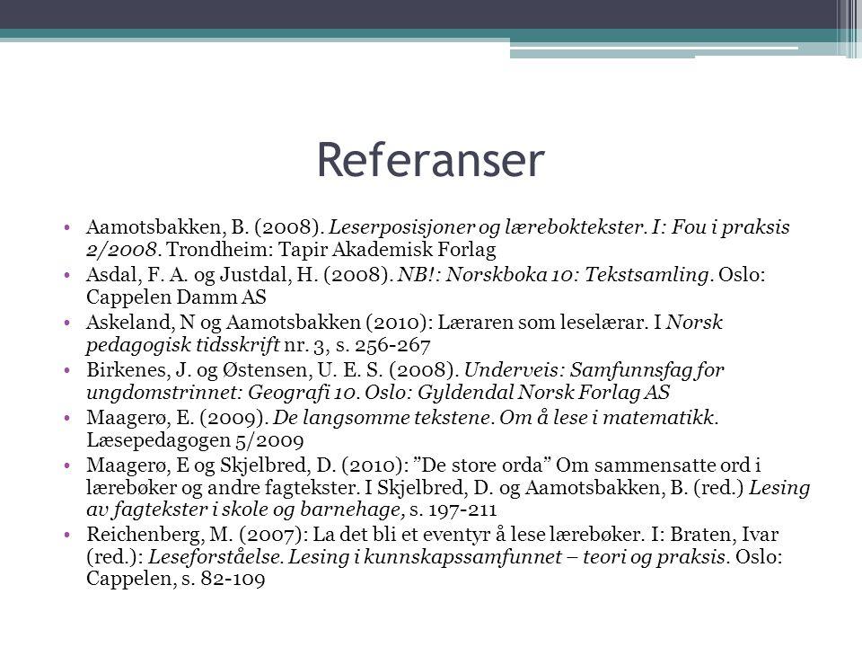 Referanser Aamotsbakken, B. (2008). Leserposisjoner og læreboktekster. I: Fou i praksis 2/2008. Trondheim: Tapir Akademisk Forlag Asdal, F. A. og Just