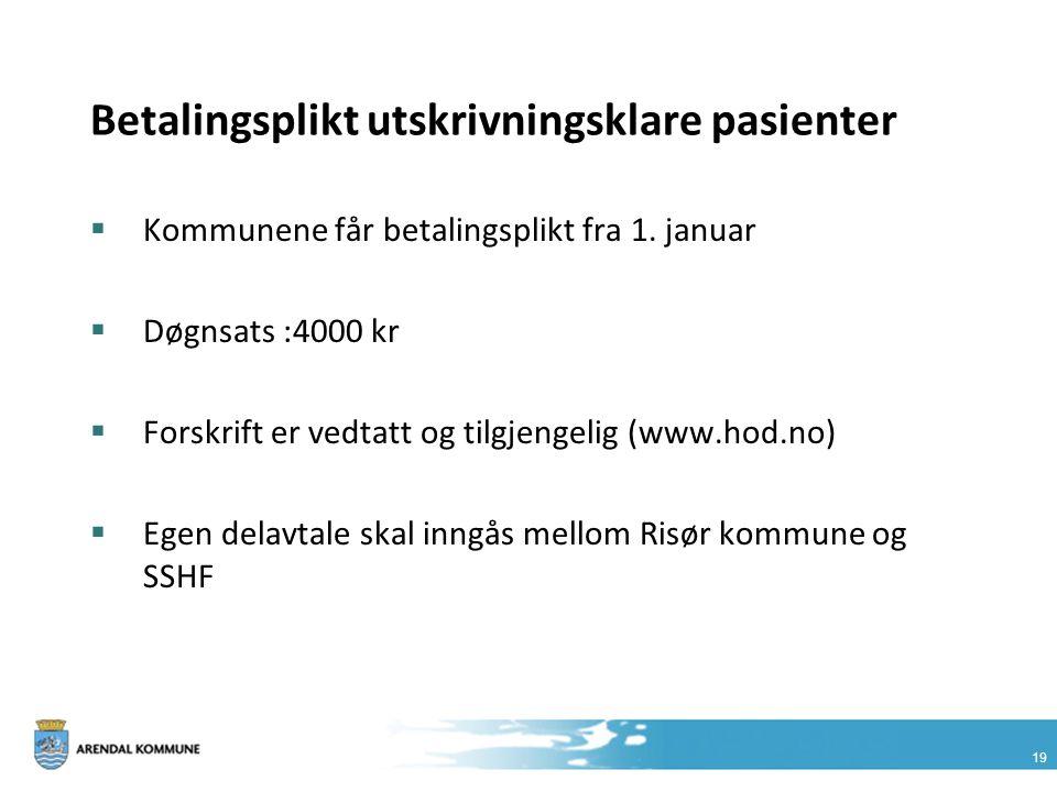 19 Betalingsplikt utskrivningsklare pasienter  Kommunene får betalingsplikt fra 1. januar  Døgnsats :4000 kr  Forskrift er vedtatt og tilgjengelig