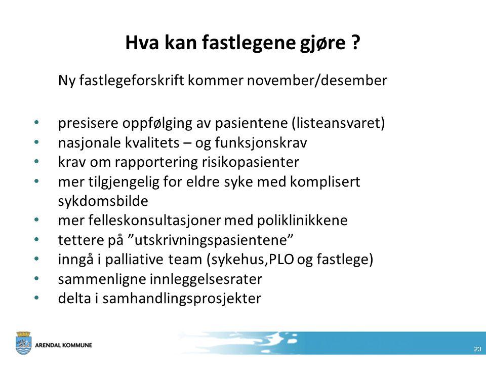 23 Hva kan fastlegene gjøre ? Ny fastlegeforskrift kommer november/desember presisere oppfølging av pasientene (listeansvaret) nasjonale kvalitets – o