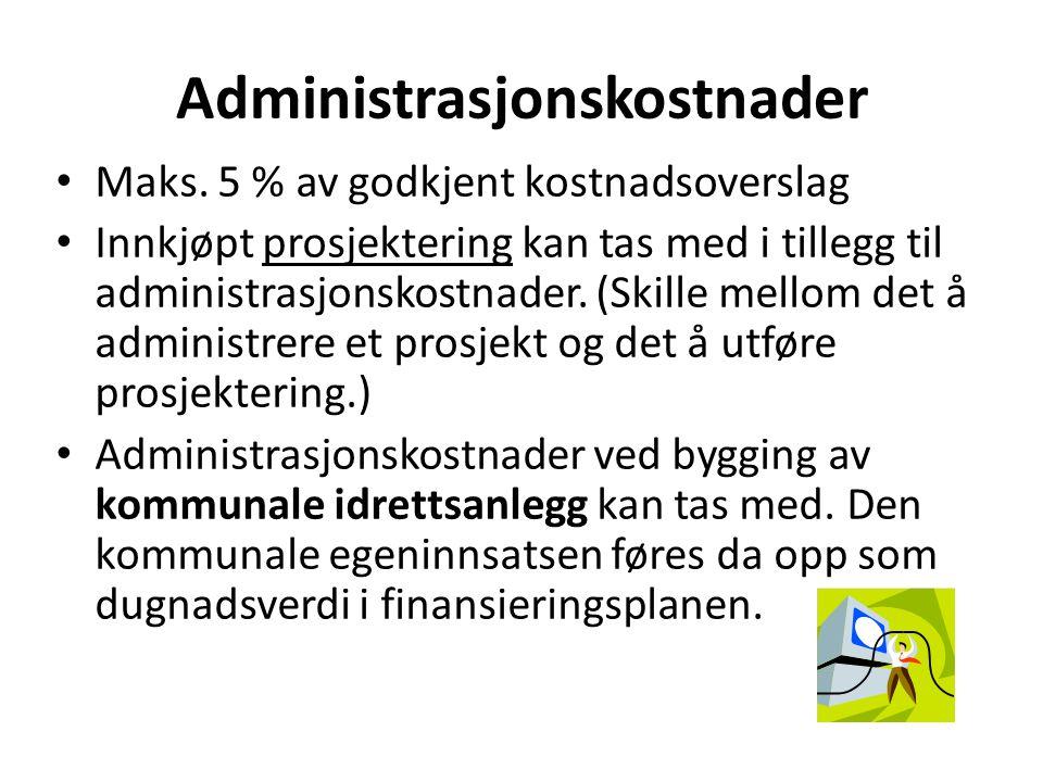Administrasjonskostnader Maks. 5 % av godkjent kostnadsoverslag Innkjøpt prosjektering kan tas med i tillegg til administrasjonskostnader. (Skille mel