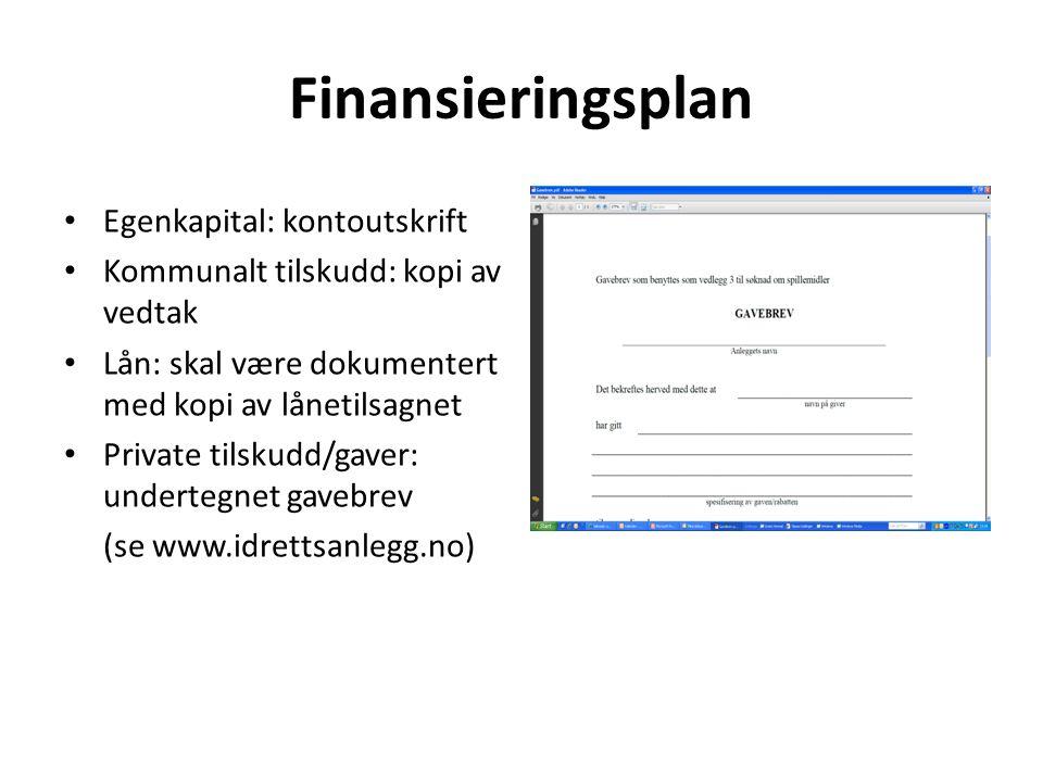 Finansieringsplan Egenkapital: kontoutskrift Kommunalt tilskudd: kopi av vedtak Lån: skal være dokumentert med kopi av lånetilsagnet Private tilskudd/