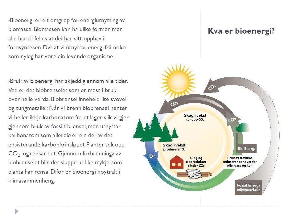 Kva er bioenergi.Bioenergi er eit omgrep for energiutnytting av biomasse.