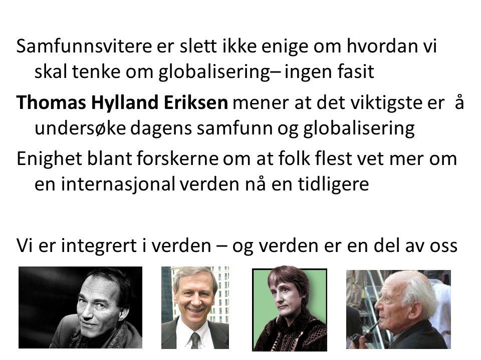 Samfunnsvitere er slett ikke enige om hvordan vi skal tenke om globalisering– ingen fasit Thomas Hylland Eriksen mener at det viktigste er å undersøke