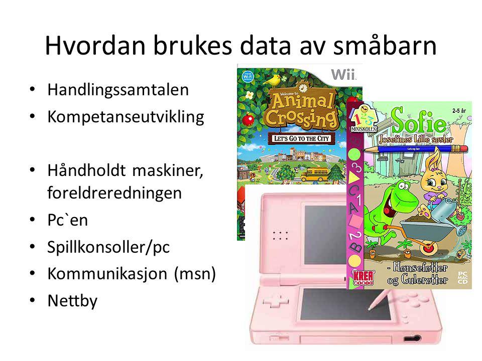 Hvordan brukes data av småbarn Handlingssamtalen Kompetanseutvikling Håndholdt maskiner, foreldreredningen Pc`en Spillkonsoller/pc Kommunikasjon (msn)