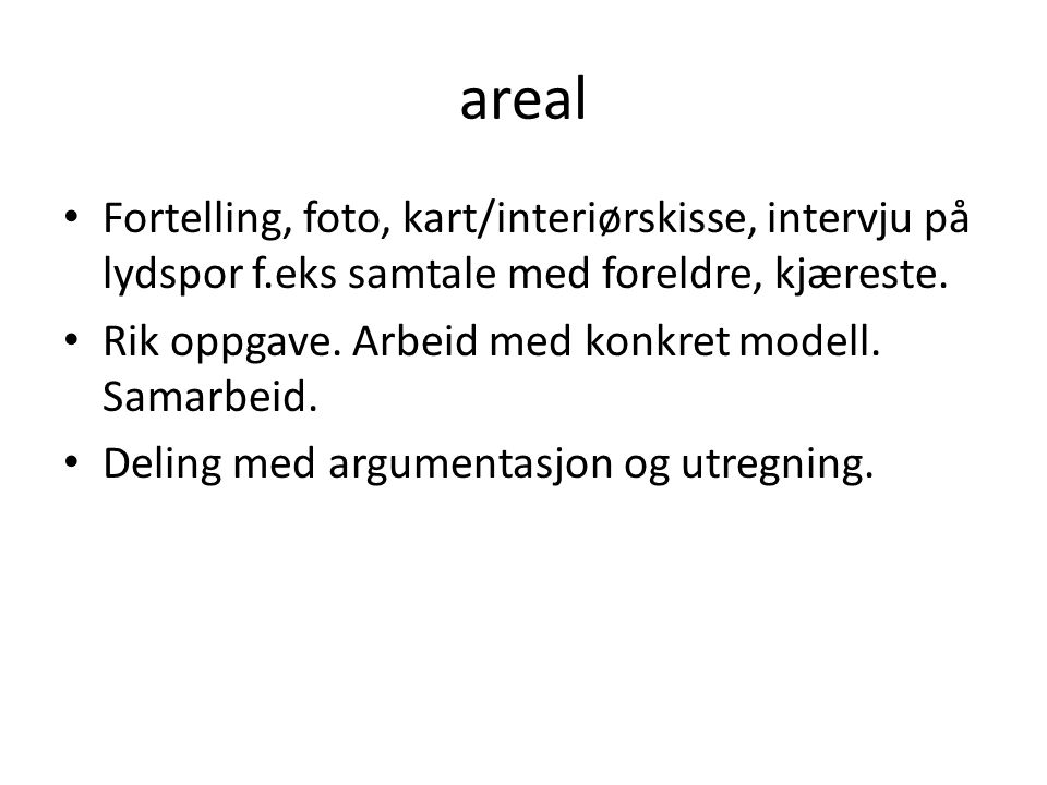 areal Fortelling, foto, kart/interiørskisse, intervju på lydspor f.eks samtale med foreldre, kjæreste.