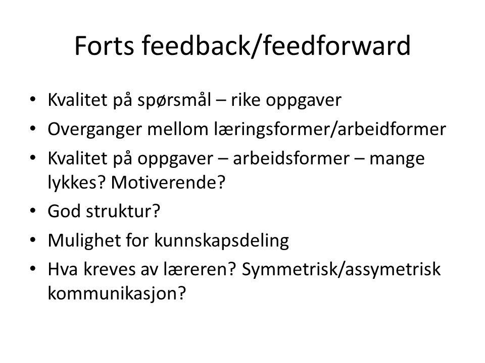 Forts feedback/feedforward Kvalitet på spørsmål – rike oppgaver Overganger mellom læringsformer/arbeidformer Kvalitet på oppgaver – arbeidsformer – mange lykkes.