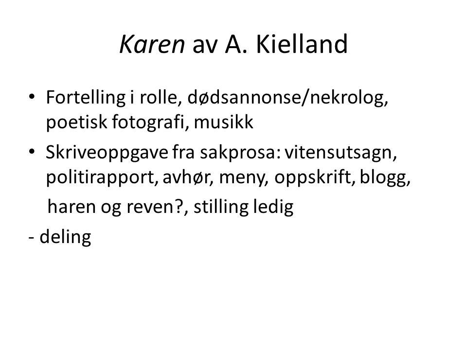 Karen av A. Kielland Fortelling i rolle, dødsannonse/nekrolog, poetisk fotografi, musikk Skriveoppgave fra sakprosa: vitensutsagn, politirapport, avhø