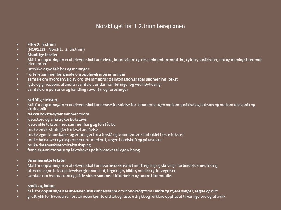 Norskfaget for 1-2.trinn læreplanen Etter 2. årstrinn (NOR1Z29 - Norsk 1.- 2. årstrinn) Muntlige tekster Mål for opplæringen er at eleven skal kunnele