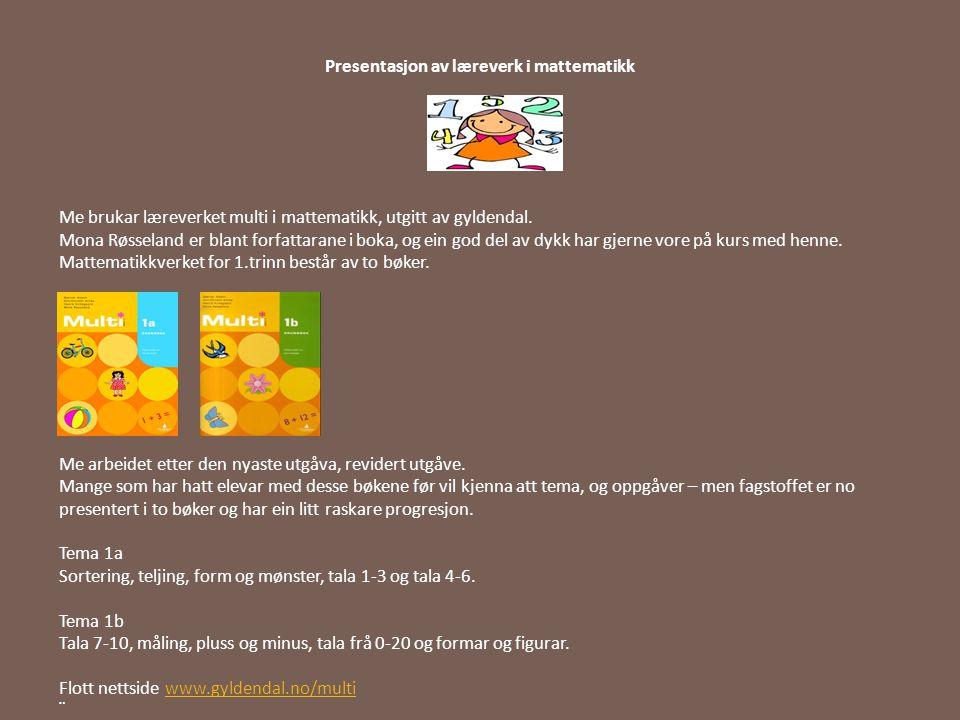 Presentasjon av læreverk i mattematikk Me brukar læreverket multi i mattematikk, utgitt av gyldendal. Mona Røsseland er blant forfattarane i boka, og