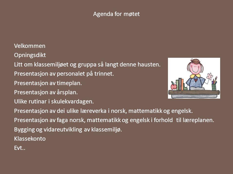 Agenda for møtet Velkommen Opningsdikt Litt om klassemiljøet og gruppa så langt denne hausten. Presentasjon av personalet på trinnet. Presentasjon av