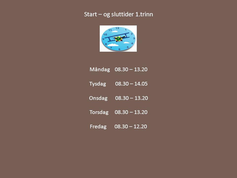 Start – og sluttider 1.trinn Måndag 08.30 – 13.20 Tysdag 08.30 – 14.05 Onsdag 08.30 – 13.20 Torsdag 08.30 – 13.20 Fredag 08.30 – 12.20