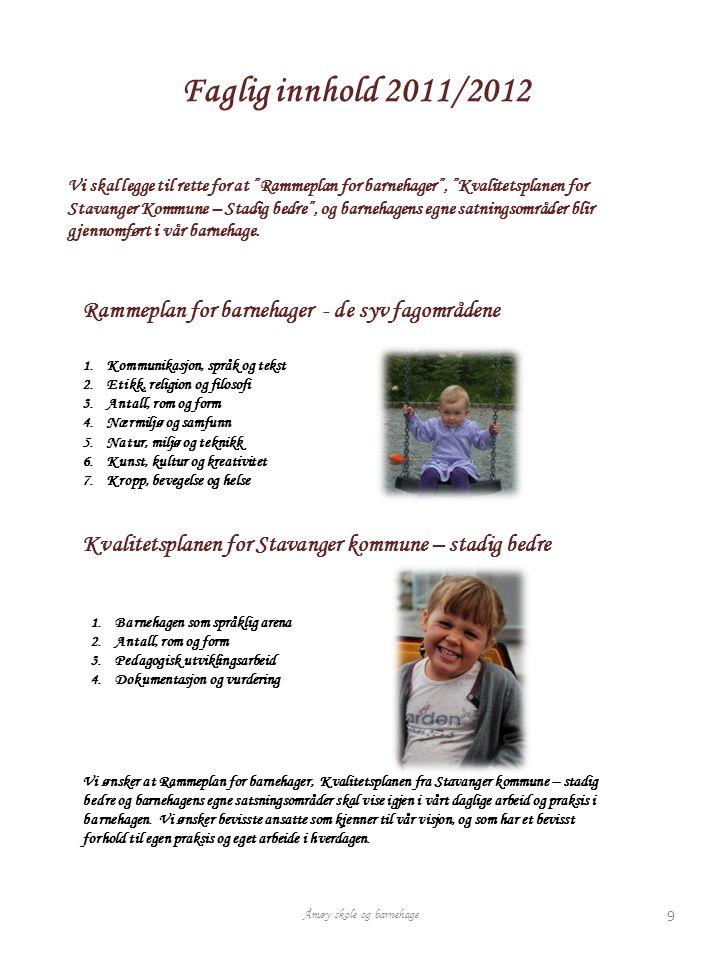 Faglig innhold 2011/2012 Vi skal legge til rette for at Rammeplan for barnehager , Kvalitetsplanen for Stavanger Kommune – Stadig bedre , og barnehagens egne satningsområder blir gjennomført i vår barnehage.