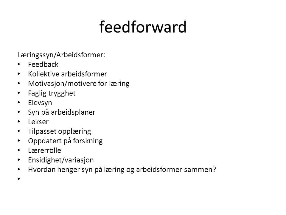 feedforward Læringssyn/Arbeidsformer: Feedback Kollektive arbeidsformer Motivasjon/motivere for læring Faglig trygghet Elevsyn Syn på arbeidsplaner Le