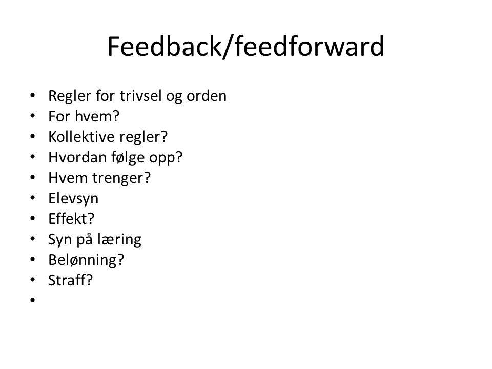 Feedback/feedforward Regler for trivsel og orden For hvem? Kollektive regler? Hvordan følge opp? Hvem trenger? Elevsyn Effekt? Syn på læring Belønning