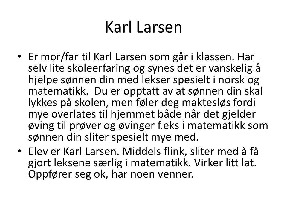 Karl Larsen Er mor/far til Karl Larsen som går i klassen. Har selv lite skoleerfaring og synes det er vanskelig å hjelpe sønnen din med lekser spesiel