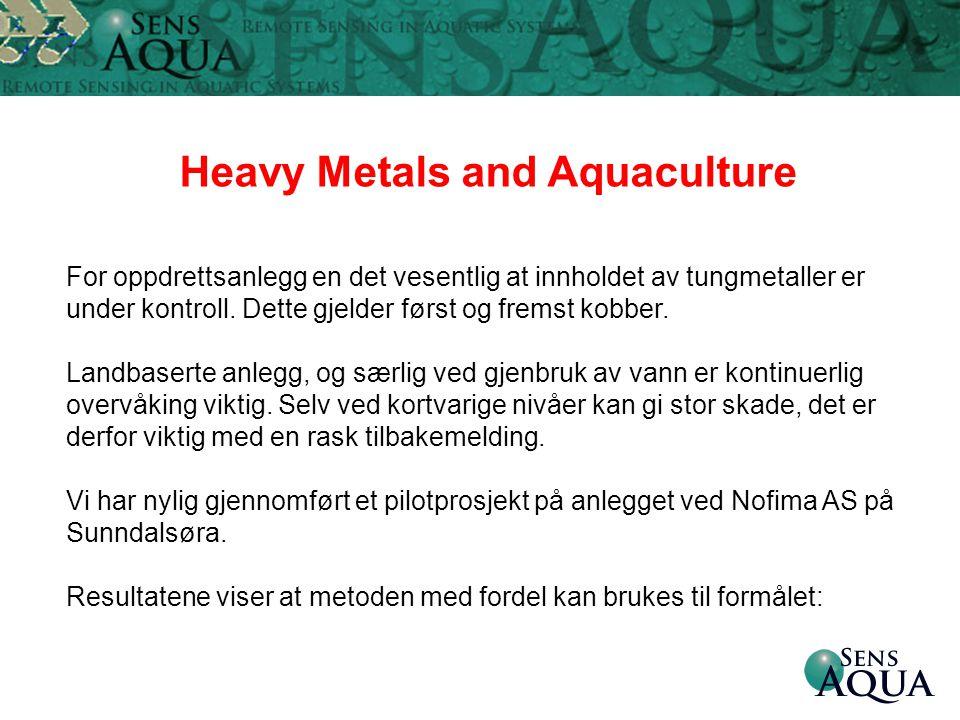 Heavy Metals and Aquaculture For oppdrettsanlegg en det vesentlig at innholdet av tungmetaller er under kontroll. Dette gjelder først og fremst kobber