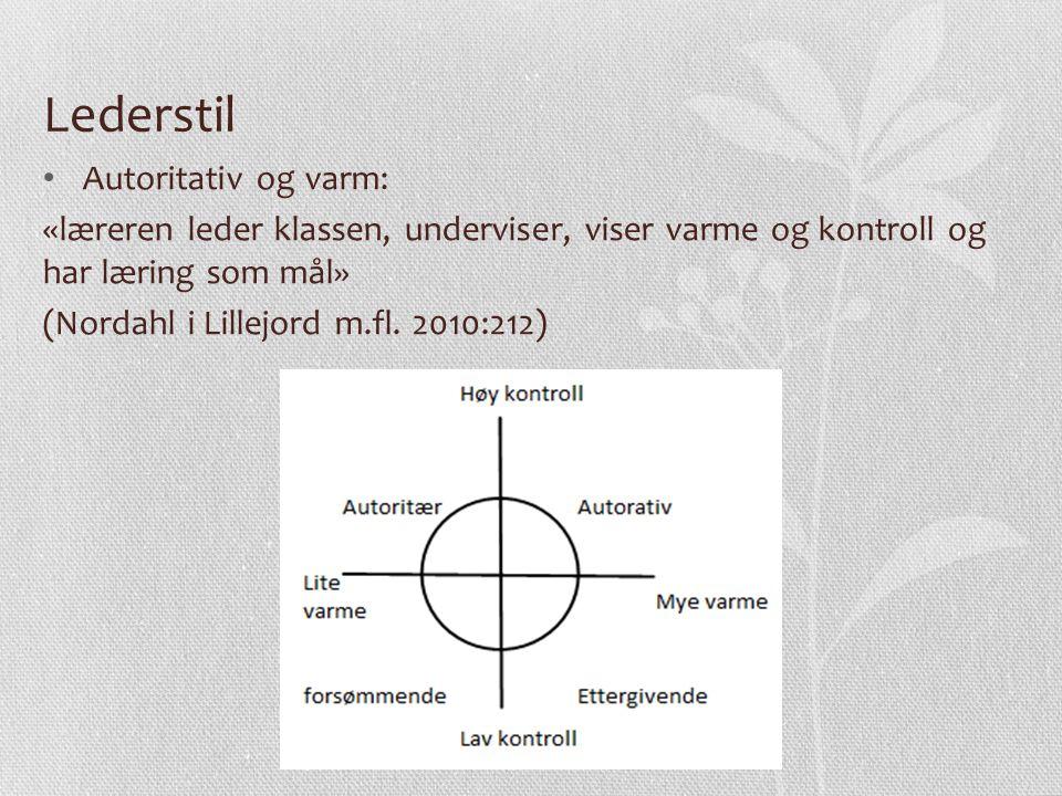 Lederstil Autoritativ og varm: «læreren leder klassen, underviser, viser varme og kontroll og har læring som mål» (Nordahl i Lillejord m.fl.