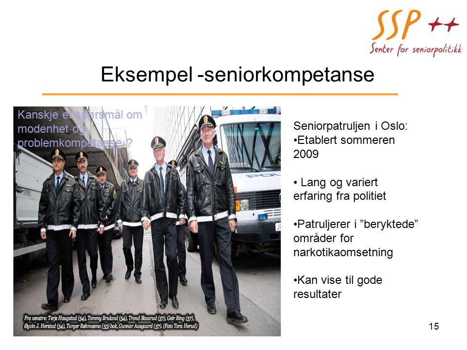 15 Eksempel -seniorkompetanse Seniorpatruljen i Oslo: Etablert sommeren 2009 Lang og variert erfaring fra politiet Patruljerer i beryktede områder for narkotikaomsetning Kan vise til gode resultater Kanskje et spørsmål om modenhet og problemkompetanse