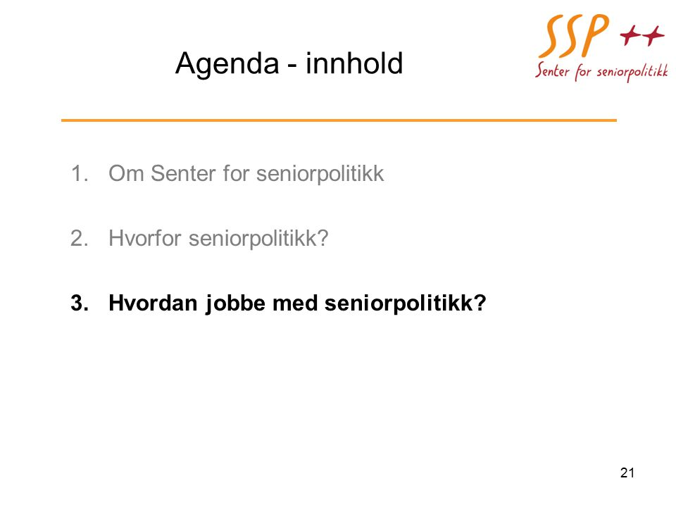 Agenda - innhold 1.Om Senter for seniorpolitikk 2.Hvorfor seniorpolitikk.