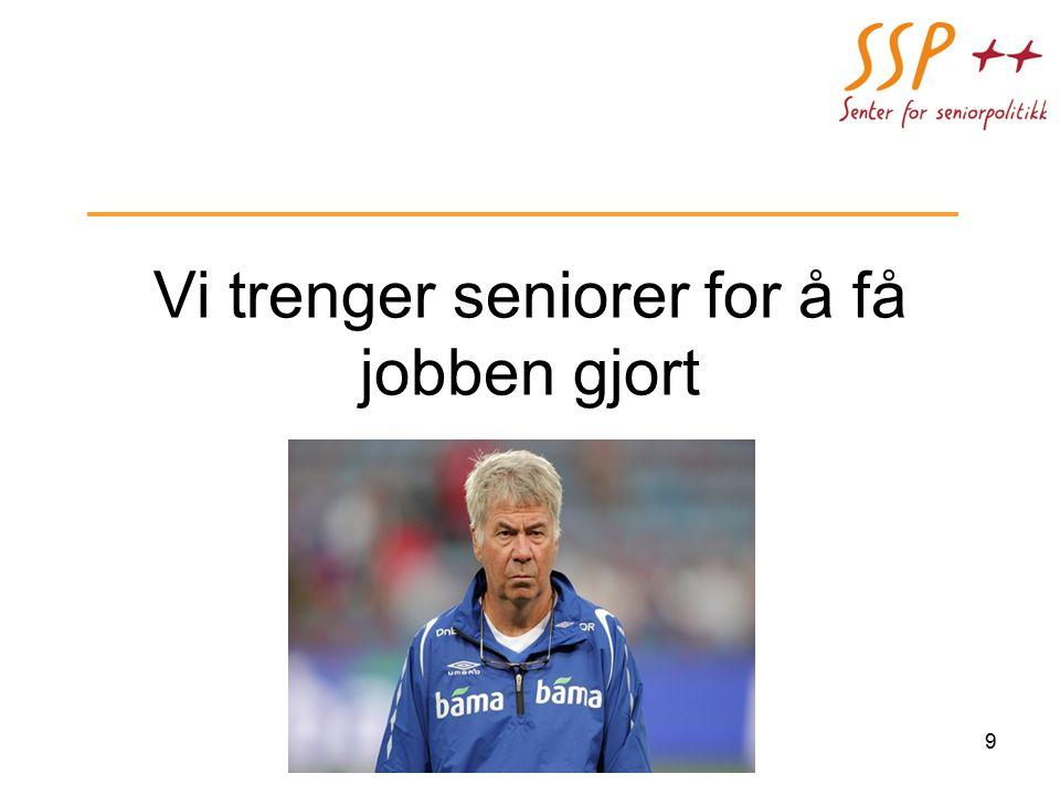 Vi trenger seniorer for å få jobben gjort 9