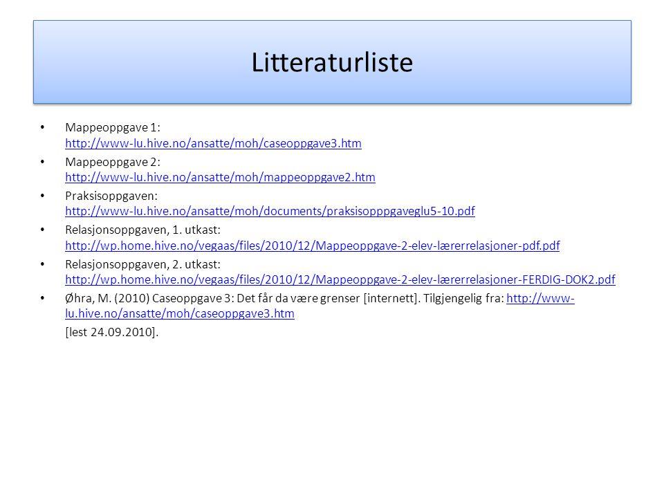 Litteraturliste Mappeoppgave 1: http://www-lu.hive.no/ansatte/moh/caseoppgave3.htm http://www-lu.hive.no/ansatte/moh/caseoppgave3.htm Mappeoppgave 2: