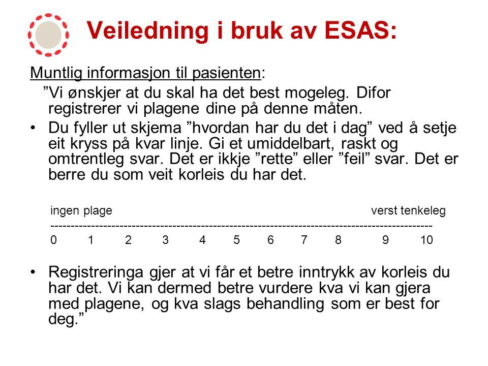 """Veiledning i bruk av ESAS: Muntlig informasjon til pasienten: """"Vi ønskjer at du skal ha det best mogeleg. Difor registrerer vi plagene dine på denne m"""