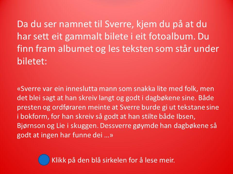 Da du ser namnet til Sverre, kjem du på at du har sett eit gammalt bilete i eit fotoalbum.