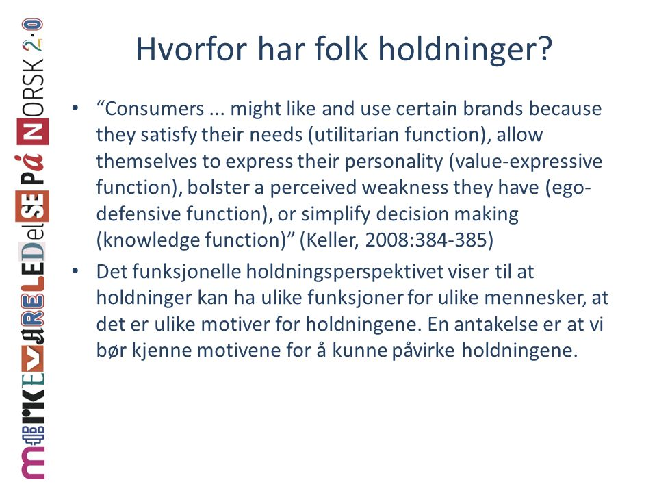 "Hvorfor har folk holdninger? ""Consumers... might like and use certain brands because they satisfy their needs (utilitarian function), allow themselves"