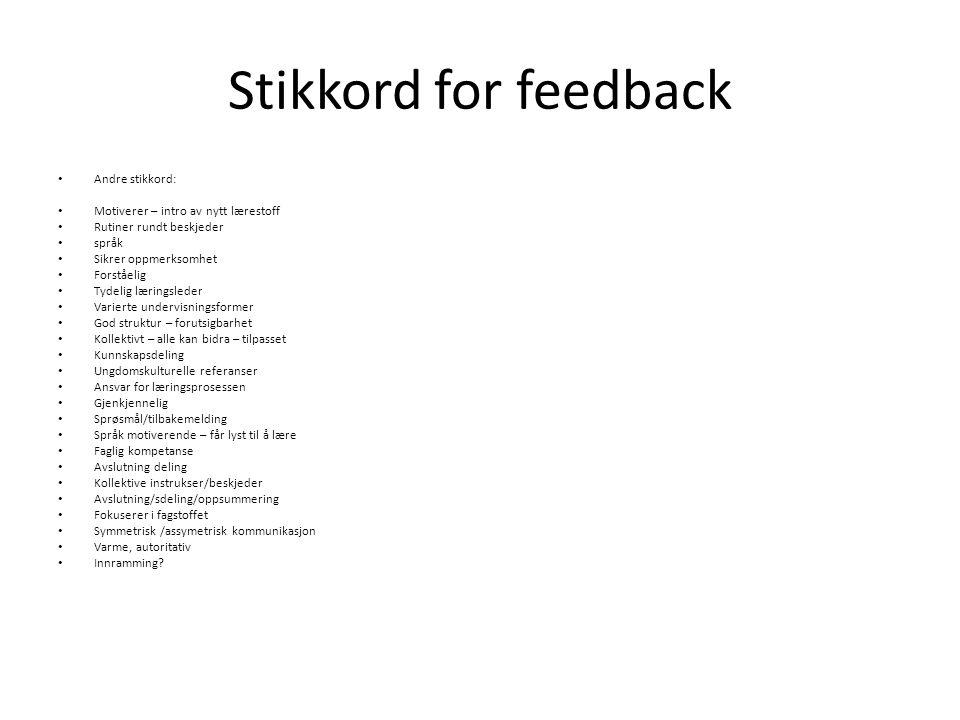Stikkord for feedback Andre stikkord: Motiverer – intro av nytt lærestoff Rutiner rundt beskjeder språk Sikrer oppmerksomhet Forståelig Tydelig læring
