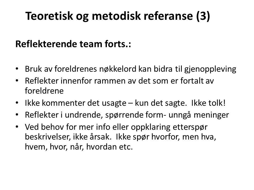 Teoretisk og metodisk referanse (3) Reflekterende team forts.: Bruk av foreldrenes nøkkelord kan bidra til gjenoppleving Reflekter innenfor rammen av