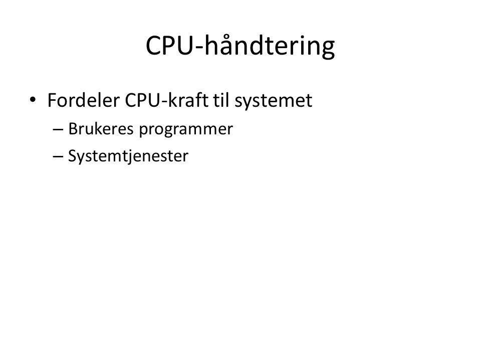 CPU-håndtering Fordeler CPU-kraft til systemet – Brukeres programmer – Systemtjenester