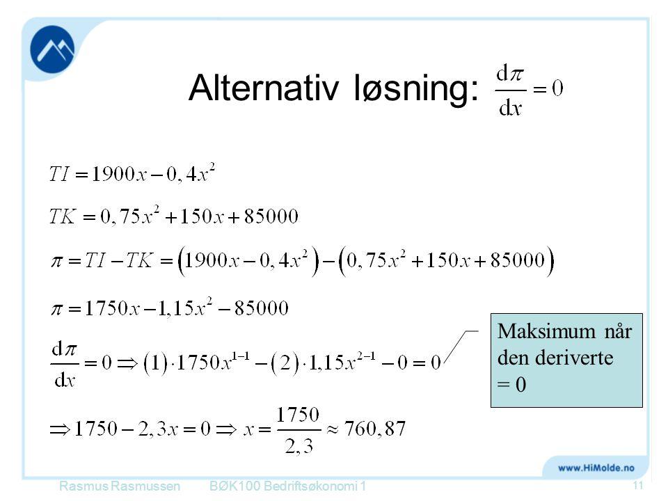 Alternativ løsning: Rasmus RasmussenBØK100 Bedriftsøkonomi 1 11 Maksimum når den deriverte = 0