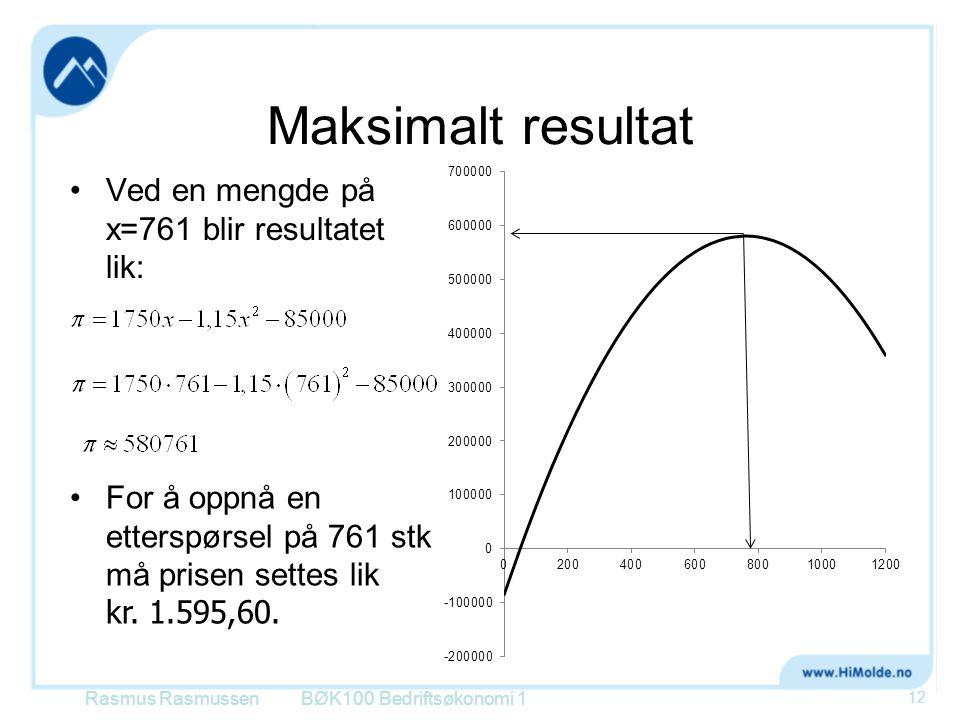 Maksimalt resultat Ved en mengde på x=761 blir resultatet lik: Rasmus RasmussenBØK100 Bedriftsøkonomi 1 12 For å oppnå en etterspørsel på 761 stk må p